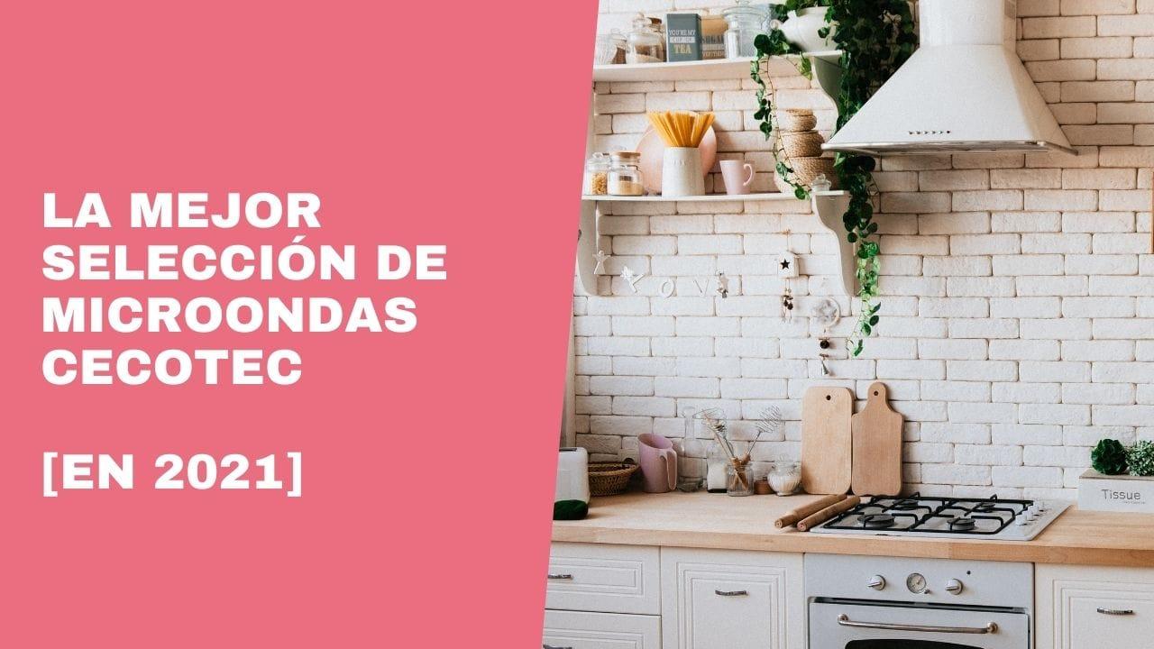Read more about the article La mejor selección de microondas Cecotec en 2021 ⚡